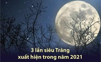 3 lần siêu Trăng xuất hiện trong năm 2021