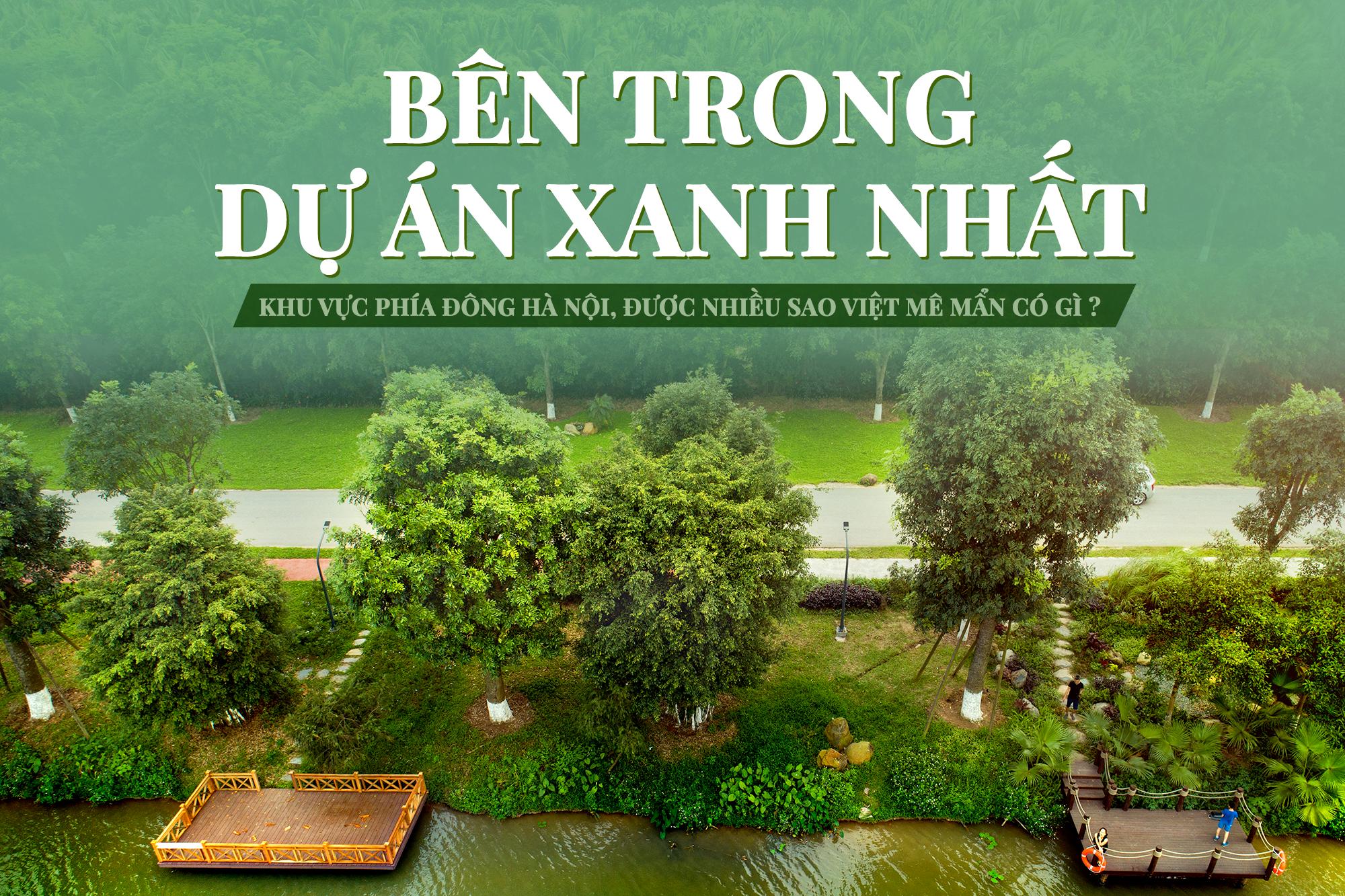 Bên trong dự án xanh nhất khu vực phía Đông Hà Nội, được nhiều sao Việt mê mẩn có gì? - Ảnh 1